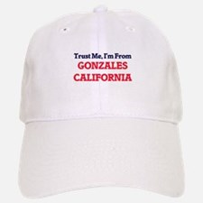 Trust Me, I'm from Gonzales California Baseball Baseball Cap