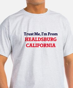 Trust Me, I'm from Healdsburg California T-Shirt