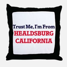 Trust Me, I'm from Healdsburg Califor Throw Pillow