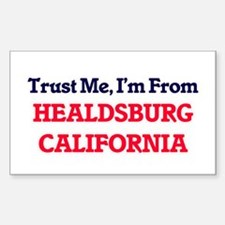 Trust Me, I'm from Healdsburg California Decal