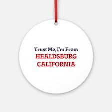 Trust Me, I'm from Healdsburg Calif Round Ornament