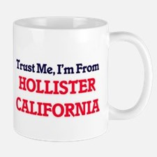 Trust Me, I'm from Hollister California Mugs