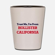 Trust Me, I'm from Hollister California Shot Glass