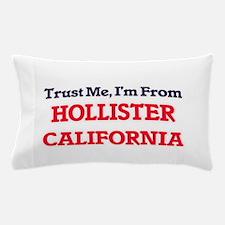 Trust Me, I'm from Hollister Californi Pillow Case