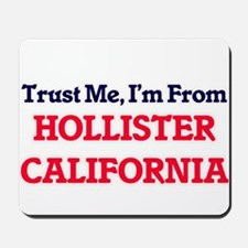 Trust Me, I'm from Hollister California Mousepad