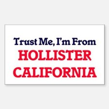 Trust Me, I'm from Hollister California Decal