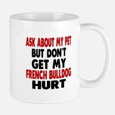 Don't Get My French Bulldog Dog Hurt Mug