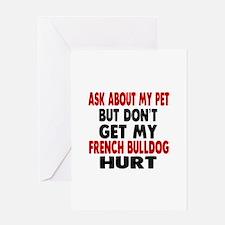 Don't Get My French Bulldog Dog Hurt Greeting Card