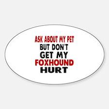 Don't Get My Foxhound Dog Hurt Decal