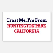 Trust Me, I'm from Huntington Park Califor Decal