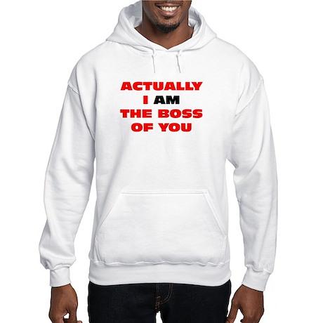 Actually I AM the boss of you Hooded Sweatshirt