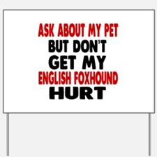 Don't Get My English Foxhound Dog Hurt Yard Sign