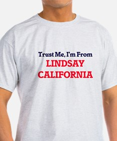 Trust Me, I'm from Lindsay California T-Shirt