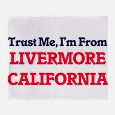 Trust Me, I'm from Livermore Califor Throw Blanket