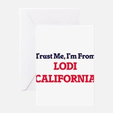 Trust Me, I'm from Lodi California Greeting Cards