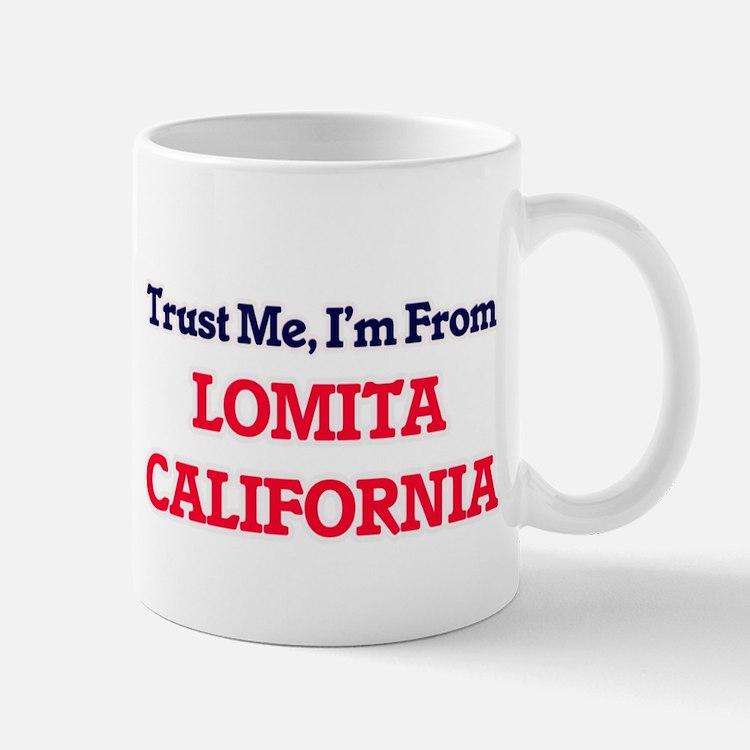 Trust Me, I'm from Lomita California Mugs