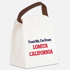 Trust Me, I'm from Lomita Califor Canvas Lunch Bag