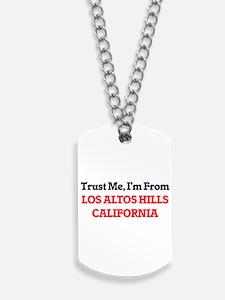 Trust Me, I'm from Los Altos Hills Califo Dog Tags