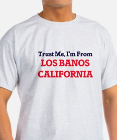 Trust Me, I'm from Los Banos California T-Shirt