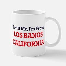 Trust Me, I'm from Los Banos California Mugs