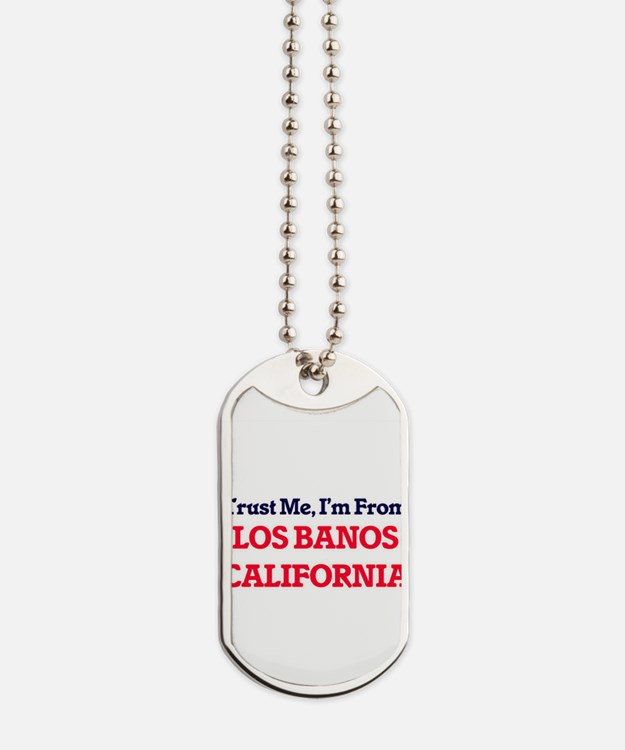 Trust Me, I'm from Los Banos California Dog Tags