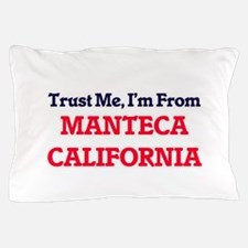 Trust Me, I'm from Manteca California Pillow Case