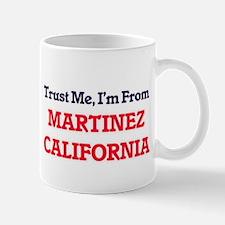 Trust Me, I'm from Martinez California Mugs