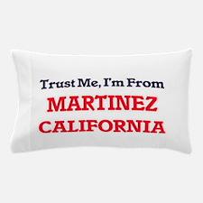 Trust Me, I'm from Martinez California Pillow Case