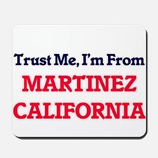 Trust Me, I'm from Martinez California Mousepad