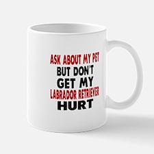 Don't Get My Labrador Retriever Dog Hur Mug