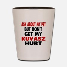 Don't Get My Kuvasz Dog Hurt Shot Glass