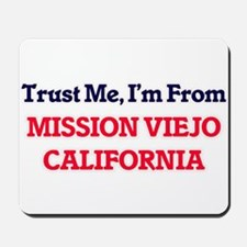 Trust Me, I'm from Mission Viejo Califor Mousepad