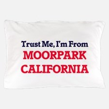 Trust Me, I'm from Moorpark California Pillow Case