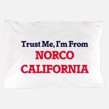 Trust Me, I'm from Norco California Pillow Case