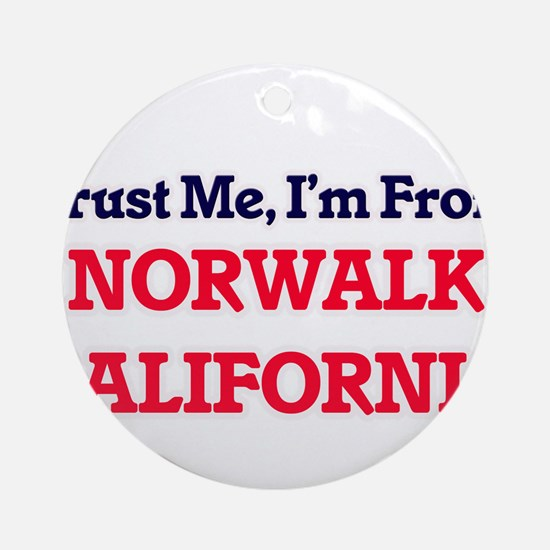 Trust Me, I'm from Norwalk Californ Round Ornament