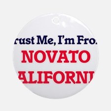 Trust Me, I'm from Novato Californi Round Ornament