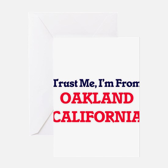 Trust Me, I'm from Oakland Californ Greeting Cards
