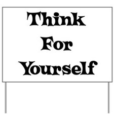 Think For Yourself Yard Sign
