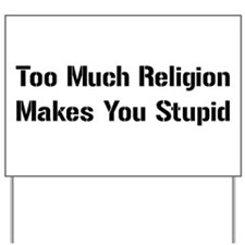 Religion Makes You Stupid Yard Sign