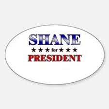 SHANE for president Oval Decal