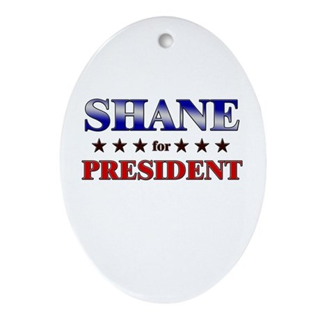 SHANE for president Oval Ornament