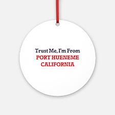 Trust Me, I'm from Port Hueneme Cal Round Ornament