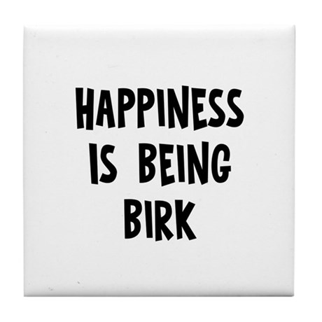 Happiness is being Birk Tile Coaster