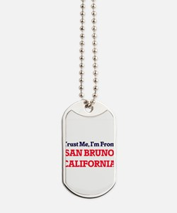 Trust Me, I'm from San Bruno California Dog Tags