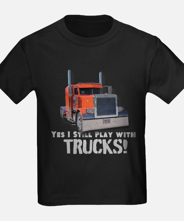 Yes I Still Play With Trucks! T-Shirt