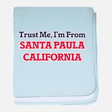 Trust Me, I'm from Santa Paula Califo baby blanket