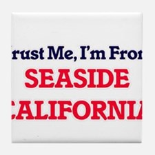 Trust Me, I'm from Seaside California Tile Coaster