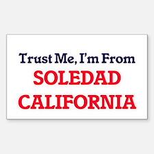 Trust Me, I'm from Soledad California Decal