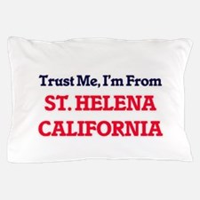 Trust Me, I'm from St. Helena Californ Pillow Case