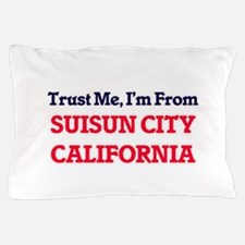 Trust Me, I'm from Suisun City Califor Pillow Case